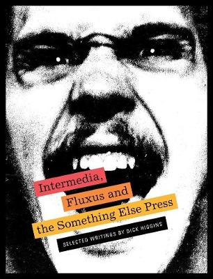Intermedia, Fluxus and the Something Else Press - Selected Writings by Dick Higgins (Paperback)