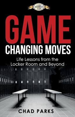 Game Changing Moves: Life Lessons from the Locker Room and Beyond (Paperback)