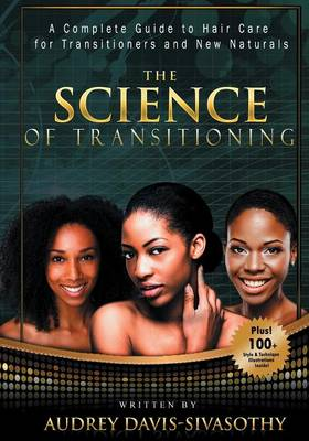 The Science of Transitioning: A Complete Guide to Hair Care for Transitioners and New Naturals (Paperback)