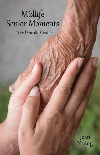 Midlife Senior Moments: At the Danville Center (Paperback)