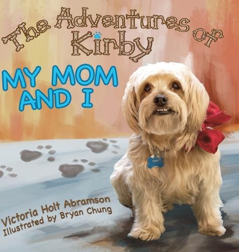The Adventures of Kirby: My Mom and I (Hardback)