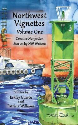 Northwest Vignettes Volume One: Creative Nonfiction Stories by NW Writers - Northwest Vignettes 1 (Paperback)