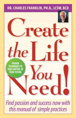 Create the Life You Need!: Find Passion and Success Now with This Manual of Simple Practices (Paperback)