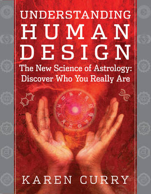 Understanding Human Design: The New Science of Astrology: Discover Who You Really are (Paperback)