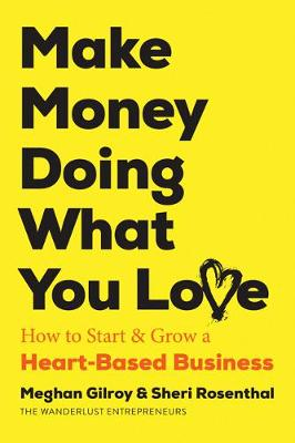 Make Money Doing What You Love: How to Start & Grow a Heart-Based Business (Paperback)