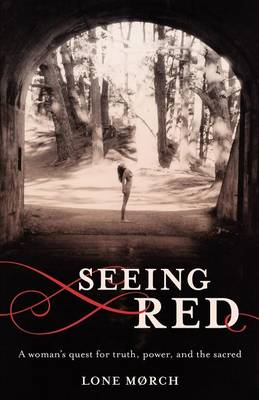 Seeing Red: A Woman's Quest for Truth, Power, and the Sacred (Paperback)