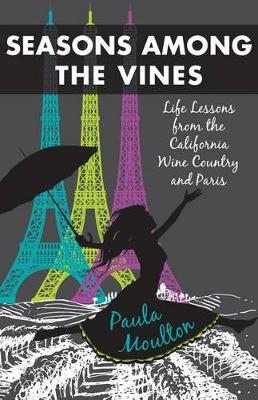 Seasons Among the Vines, New Edition:  Life Lessons from the California Wine Country and Paris  (Paperback)