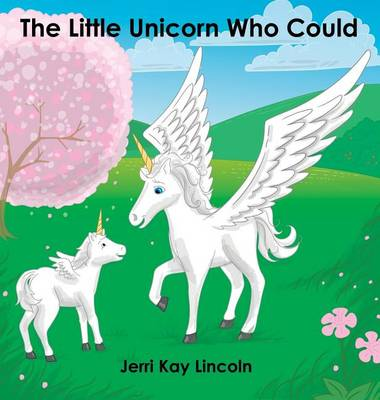 The Little Unicorn Who Could (Hardback)