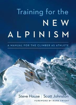 Training for the New Alpinism: A Manual for the Climber as Athlete (Paperback)