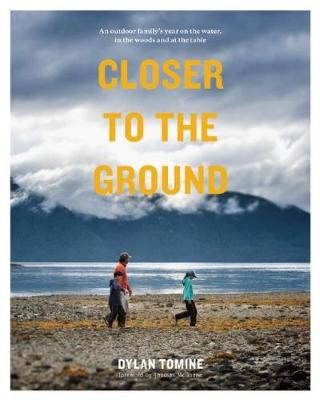 Closer to the Ground: An outdoor family's year on the water, in the woods and at the table (Paperback)