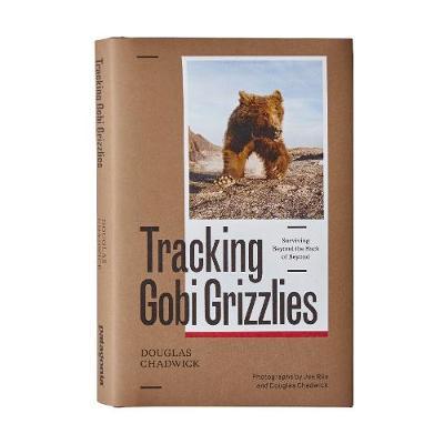 Tracking Gobi Grizzlies: Surviving Beyond the Back of Beyond (Hardback)