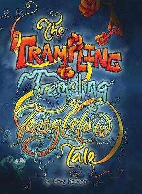 The Trampling Trembling Tanglelow Tale - Tanglelows 2 (Hardback)