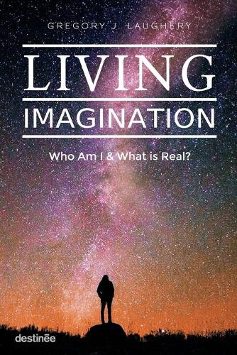 Living Imagination: Who Am I and What Is Real? (Paperback)