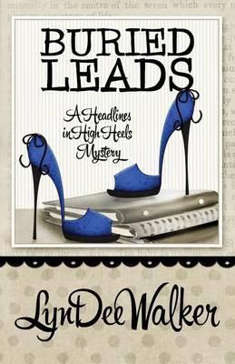 Buried Leads - Headlines in High Heels Mystery (Paperback)