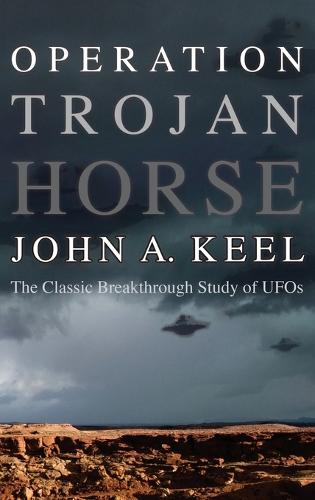 Operation Trojan Horse: The Classic Breakthrough Study of UFOs (Hardback)