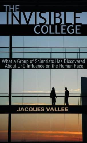 The Invisible College: What a Group of Scientists Has Discovered about UFO Influence on the Human Race (Hardback)