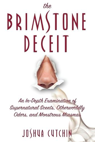 The Brimstone Deceit: An In-Depth Examination of Supernatural Scents, Otherworldly Odors, and Monstrous Miasmas (Paperback)