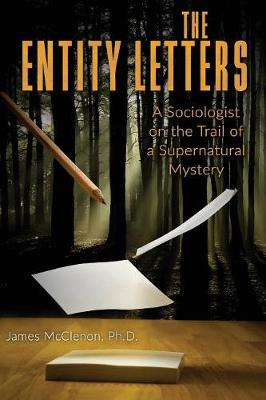 The Entity Letters: A Sociologist on the Trail of a Supernatural Mystery (Paperback)