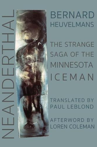 Neanderthal: The Strange Saga of the Minnesota Iceman (Hardback)