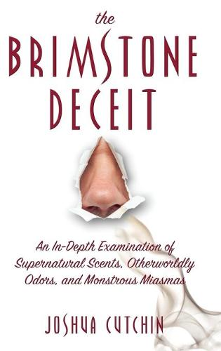 The Brimstone Deceit: An In-Depth Examination of Supernatural Scents, Otherworldly Odors, and Monstrous Miasmas (Hardback)
