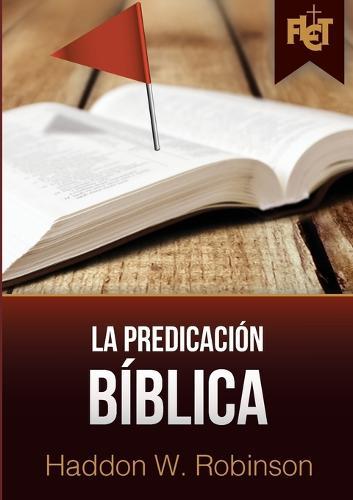 La Predicacion Biblica (Con Guia de Estudio Flet) (Paperback)
