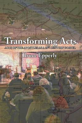 Transforming Acts: Acts of the Apostles as a 21st Century Gospel (Paperback)