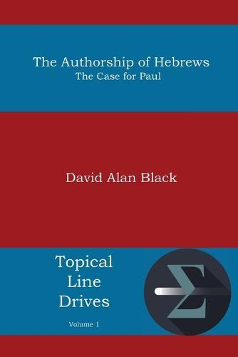 The Authorship of Hebrews: The Case for Paul (Paperback)