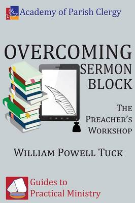 Overcoming Sermon Block: The Preacher's Workshop (Paperback)