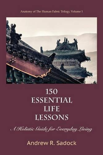 150 Essential Life Lessons: A Holistic Guide for Everyday Living (Paperback)