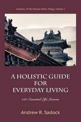 A Holistic Guide for Everyday Living: 150 Essential Life Lessons (Paperback)