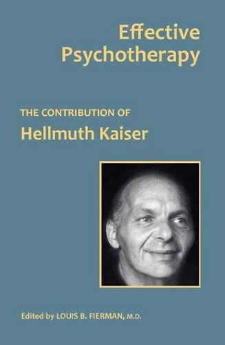 Effective Psychotherapy: The Contribution of Hellmuth Kaiser (Hardback)