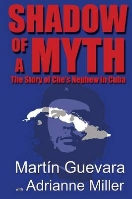 Shadow of a Myth: The Story of Che's Nephew in Cuba (Paperback)