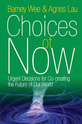 Choices of Now: Urgent Decisions for Co-Creating the Future of Our World (Paperback)