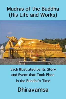 Mudras of the Buddha (His Life and Works): Each Illustrated by Its Story and Event That Took Place in the Buddha's Time (Paperback)