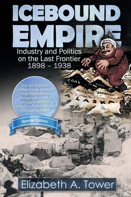 Icebound Empire: Industry and Politics on the Last Frontier 1898 - 1938 (Paperback)