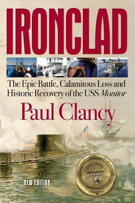 Ironclad: The Epic Battle, Calamitous Loss and Historic Recovery of the USS Monitor (Paperback)