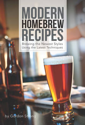 Modern Homebrew Recipes: Exploring Styles and Contemporary Techniques (Paperback)