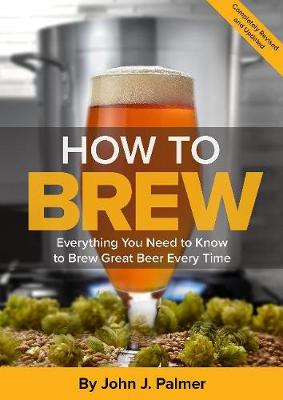 How To Brew: Everything You Need to Know to Brew Great Beer Every Time (Paperback)