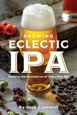 Brewing Eclectic IPA: Pushing the Boundaries of India Pale Ale (Paperback)