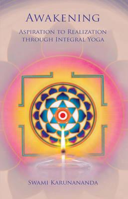 Awakening: Aspiration to Realization Through Integral Yoga (Paperback)