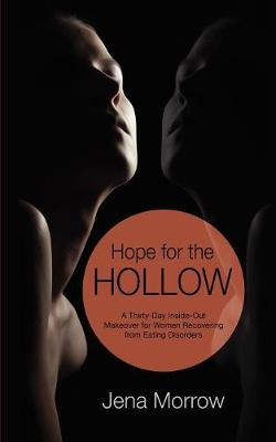 Hope for the Hollow: A Thirty-Day Inside-Out Makeover for Women Recovering from Eating Disorders (Paperback)