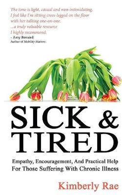Sick and Tired: Empathy, Encouragement, and Practical Help for Those Suffering from Chronic Health Problems (Paperback)