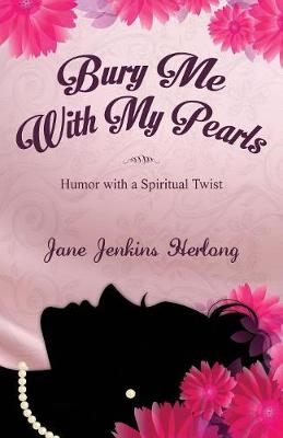Bury Me with My Pearls: Humor with a Spiritual Twist (Paperback)