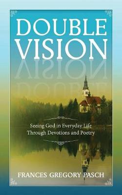 Double Vision: Seeing God in Everyday Life Through Devotions and Poetry (Paperback)