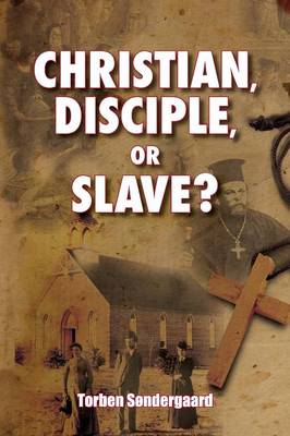 Christian, Disciple, or Slave? (Paperback)