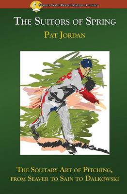 The Suitors of Spring: The Solitary Art of Pitching, from Seaver to Sain to Dalkowski (Paperback)
