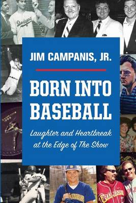 Born Into Baseball: Laughter and Heartbreak at the Edge of the Show (Paperback)
