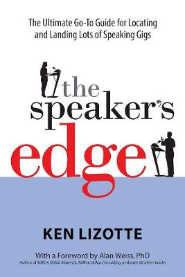 The Speaker's Edge: The Ultimate Go-To Guide for Locating and Landing Lots of Speaking Gigs (Paperback)