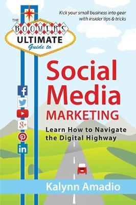 The Boomer's Ultimate Guide to Social Media Marketing: Learn How to Navigate the Digital Highway (Paperback)