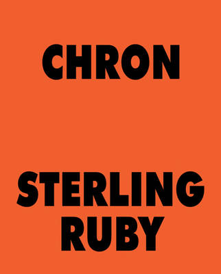 Sterling Ruby - Chron (Hardback)